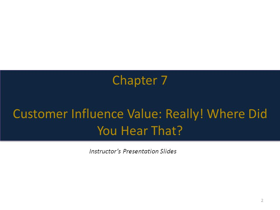 Chapter 7 Customer Influence Value: Really. Where Did You Hear That.
