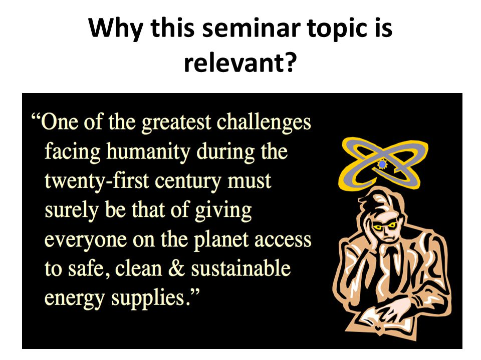 Why this seminar topic is relevant?