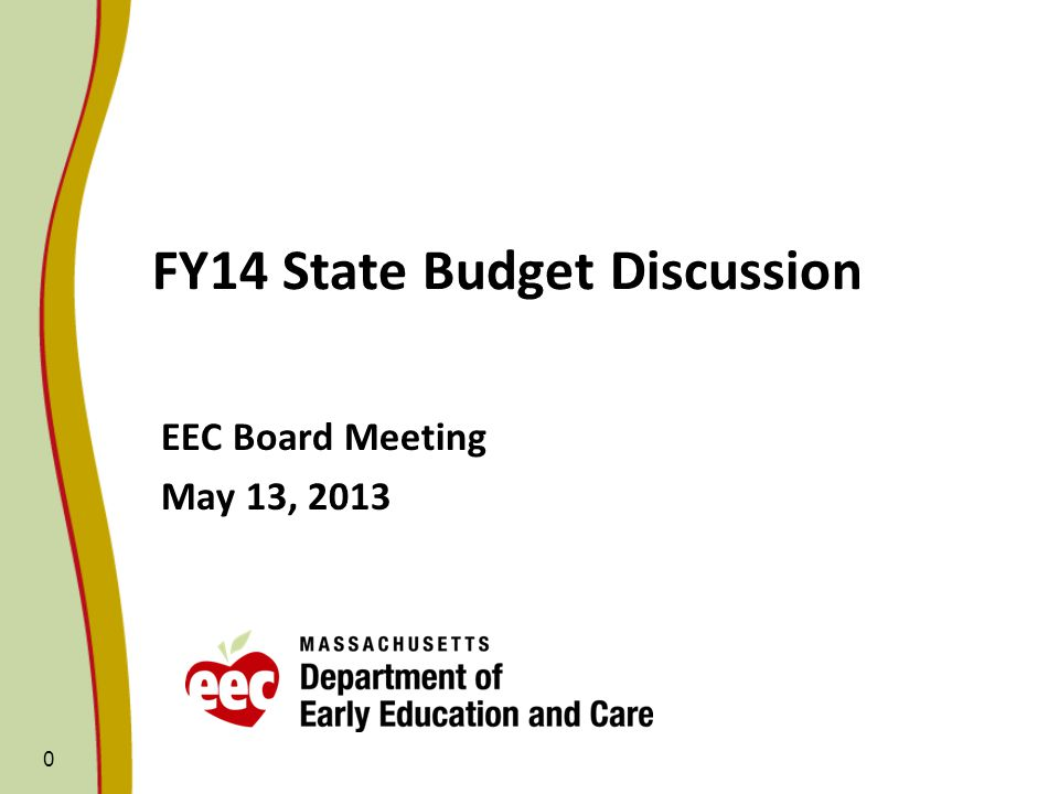 0 FY14 State Budget Discussion EEC Board Meeting May 13, 2013