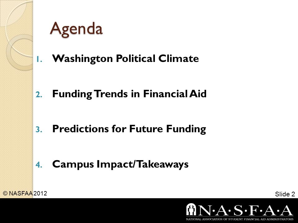 Agenda 1. Washington Political Climate 2. Funding Trends in Financial Aid 3.