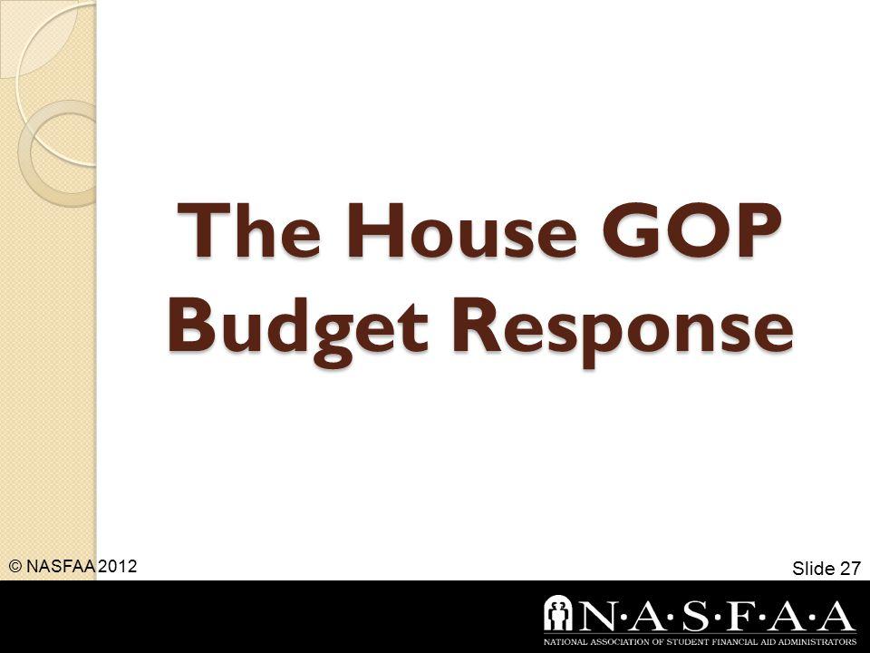 The House GOP Budget Response © NASFAA 2012 Slide 27