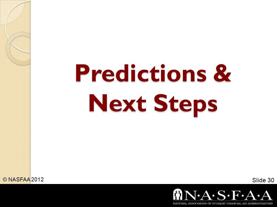 Predictions & Next Steps © NASFAA 2012 Slide 30