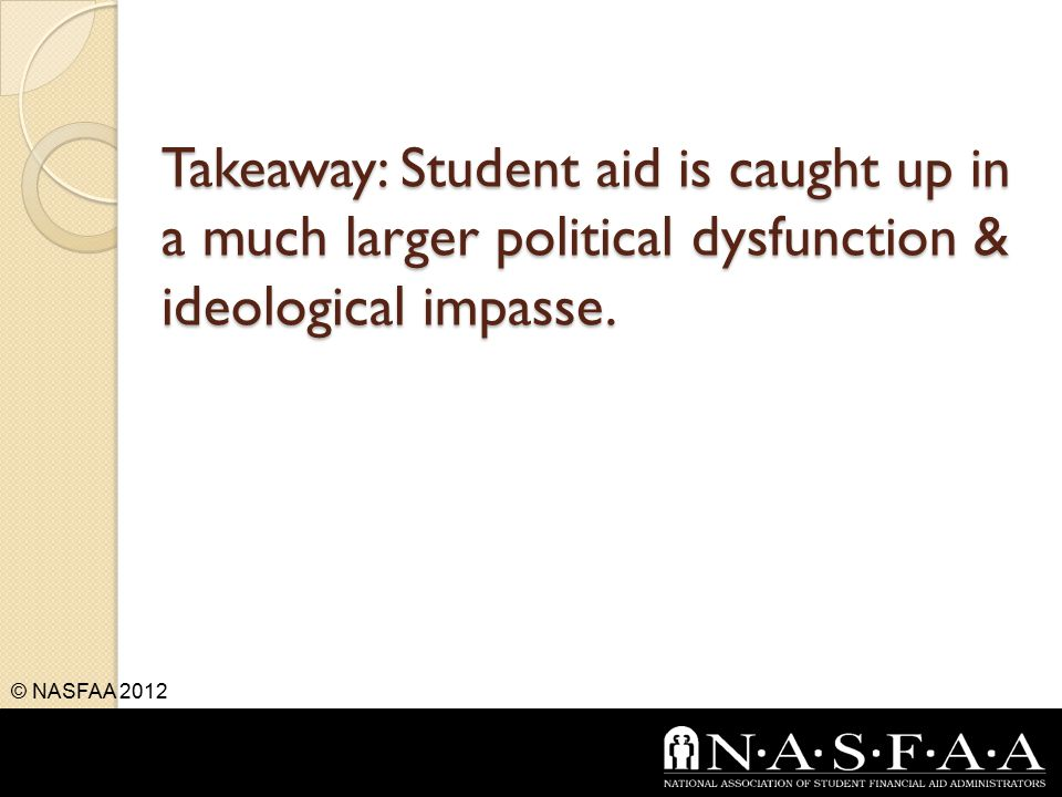Takeaway: Student aid is caught up in a much larger political dysfunction & ideological impasse.
