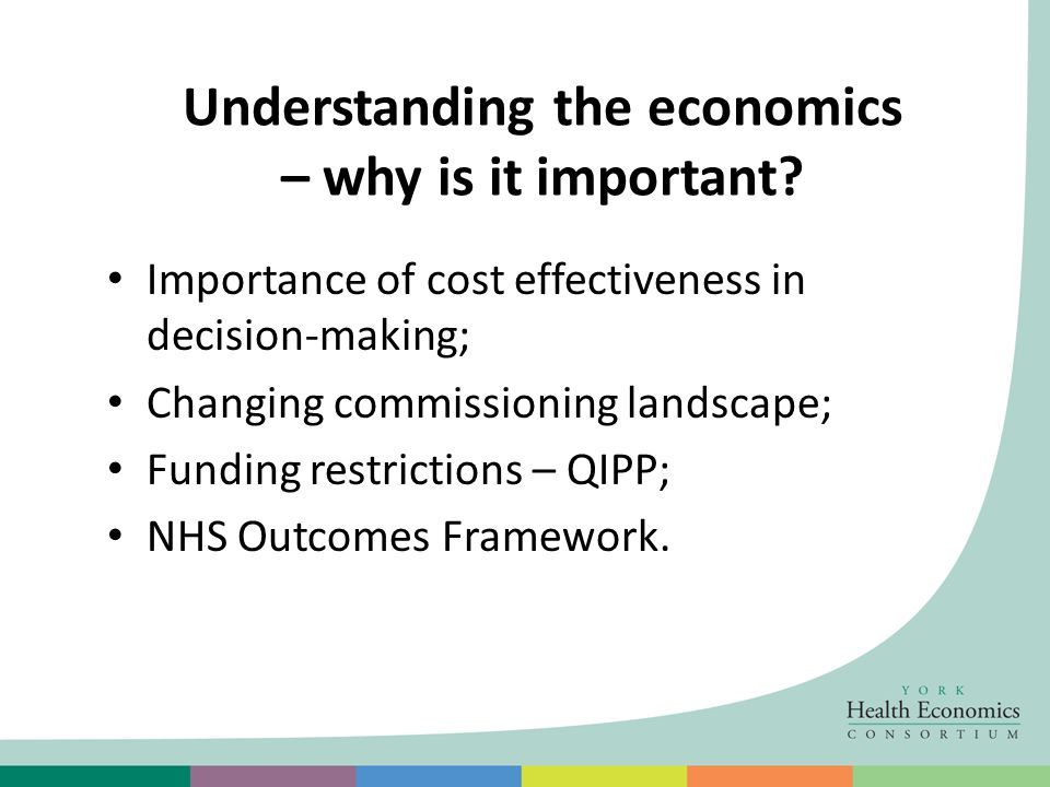 Understanding the economics – why is it important? Importance of cost effectiveness in decision-making; Changing commissioning landscape; Funding rest
