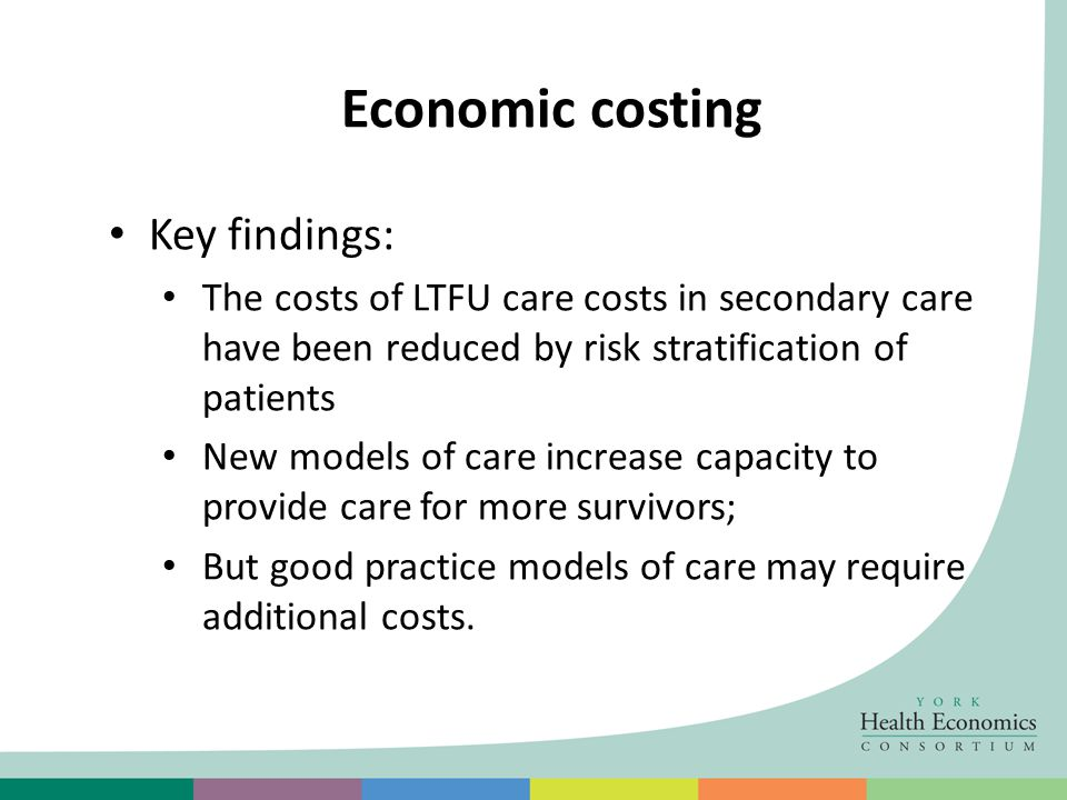 Economic costing Key findings: The costs of LTFU care costs in secondary care have been reduced by risk stratification of patients New models of care