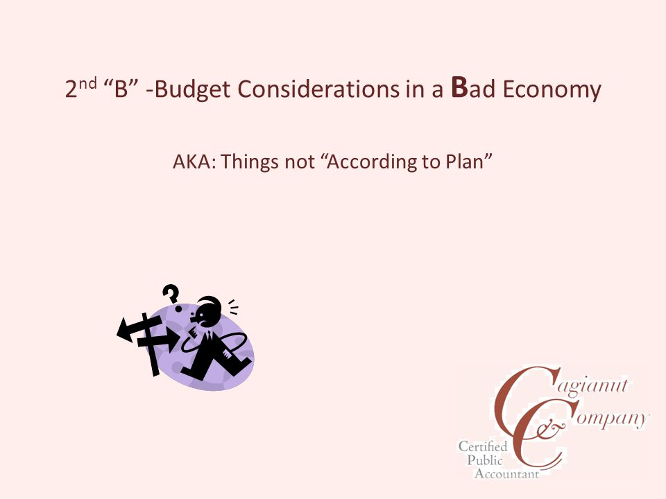 2 nd B -Budget Considerations in a B ad Economy AKA: Things not According to Plan
