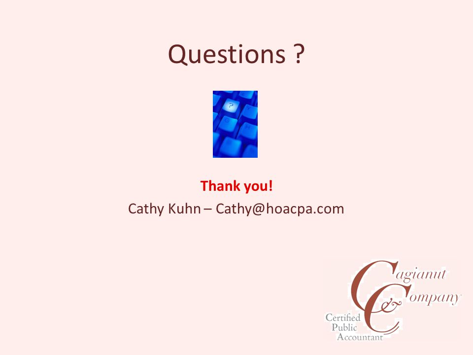 Questions Thank you! Cathy Kuhn – Cathy@hoacpa.com