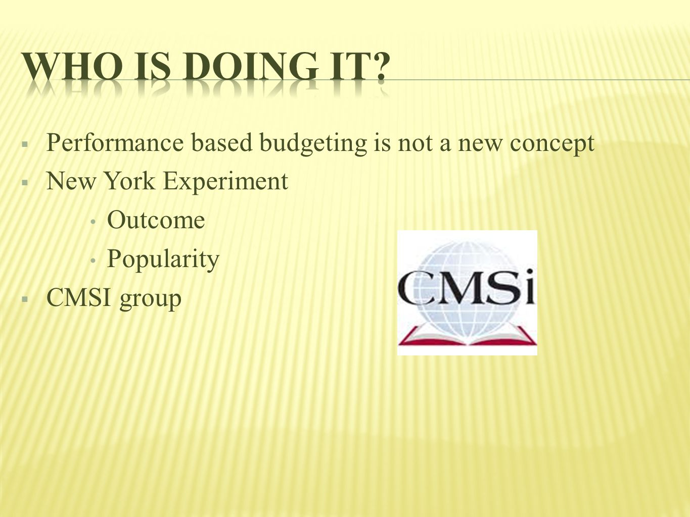  Performance based budgeting is not a new concept  New York Experiment Outcome Popularity  CMSI group