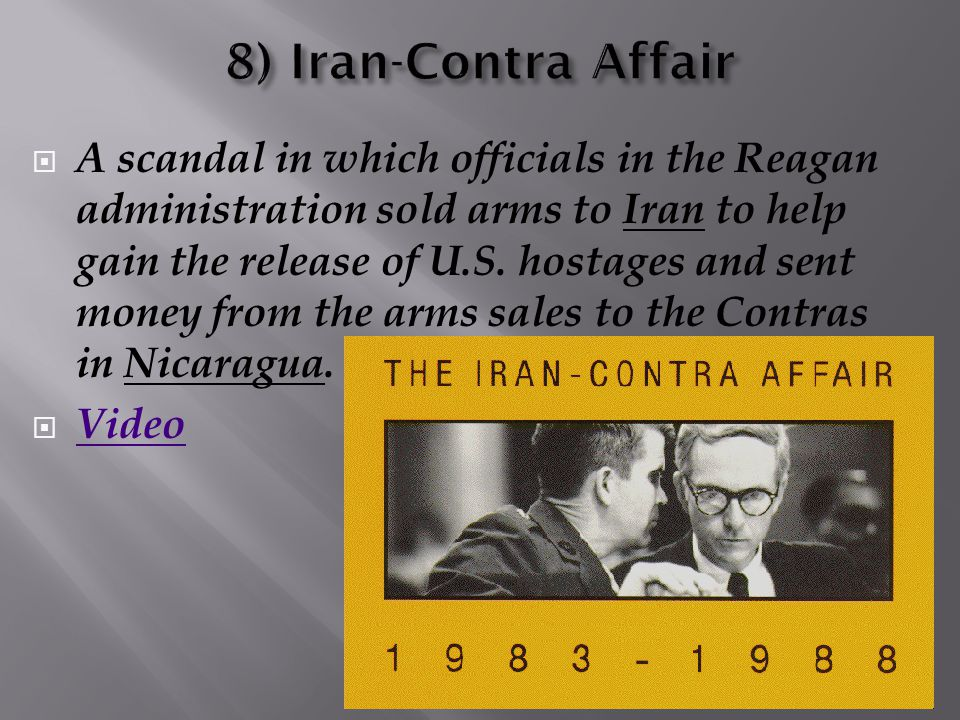  A scandal in which officials in the Reagan administration sold arms to Iran to help gain the release of U.S. hostages and sent money from the arms s