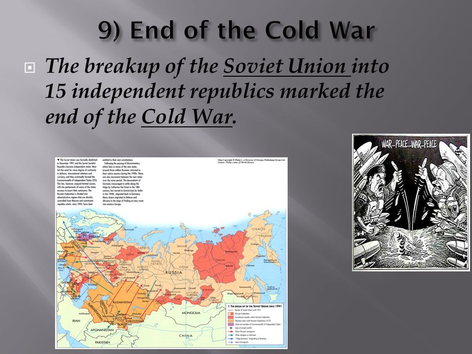  The breakup of the Soviet Union into 15 independent republics marked the end of the Cold War.