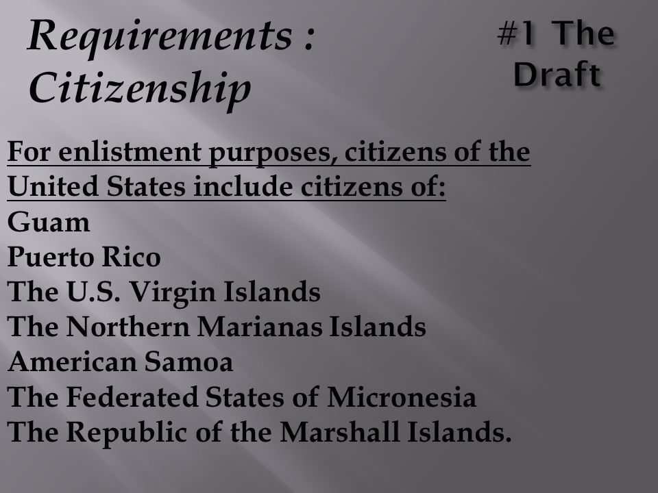 Requirements : Citizenship For enlistment purposes, citizens of the United States include citizens of: Guam Puerto Rico The U.S. Virgin Islands The No