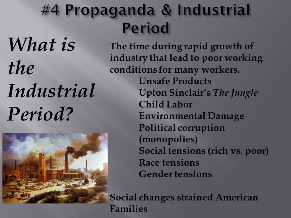 What is the Industrial Period? The time during rapid growth of industry that lead to poor working conditions for many workers. Unsafe Products Upton S