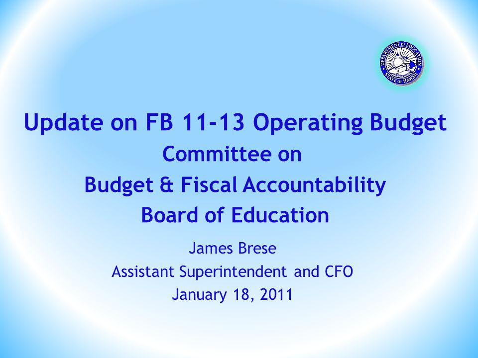James Brese Assistant Superintendent and CFO January 18, 2011 Update on FB 11-13 Operating Budget Committee on Budget & Fiscal Accountability Board of
