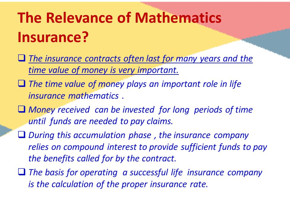  The insurance contracts often last for many years and the time value of money is very important.