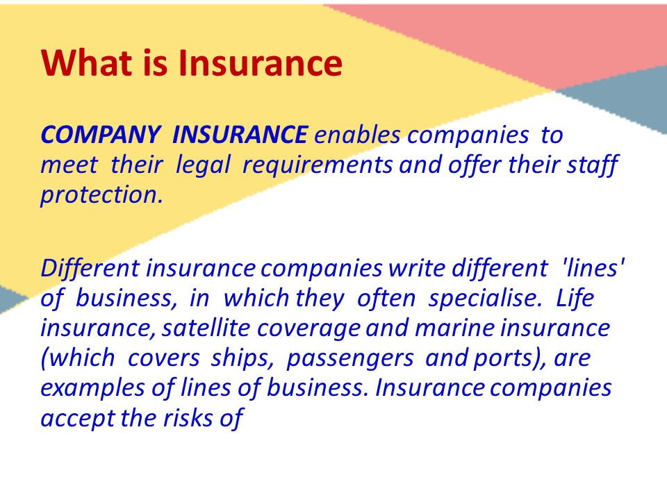 What is Insurance COMPANY INSURANCE enables companies to meet their legal requirements and offer their staff protection. Different insurance companies