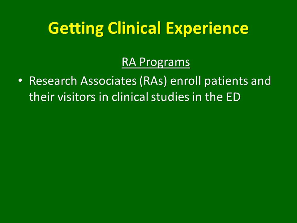 Getting Clinical Experience RA Programs Research Associates (RAs) enroll patients and their visitors in clinical studies in the ED Research Associates (RAs) enroll patients and their visitors in clinical studies in the ED