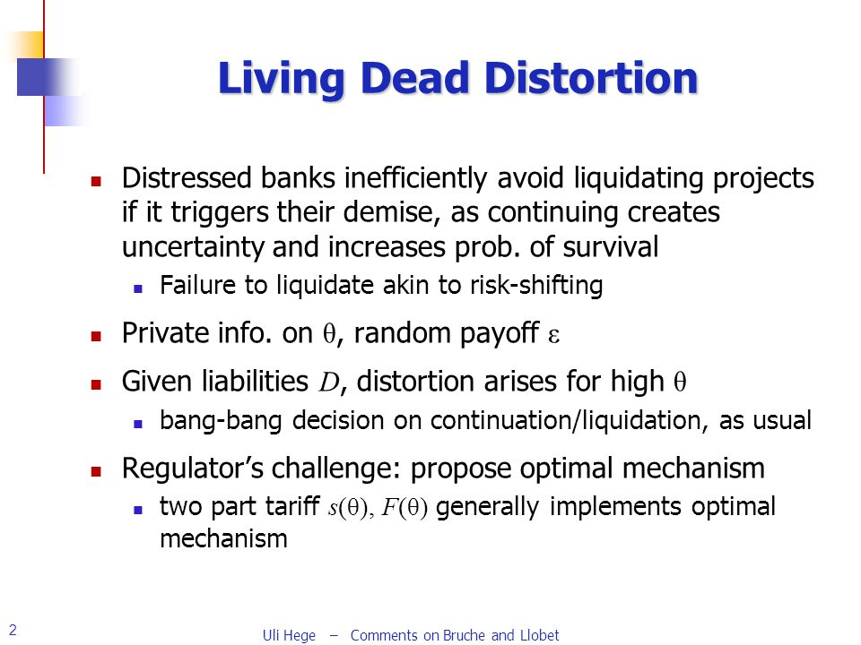 2 Living Dead Distortion Distressed banks inefficiently avoid liquidating projects if it triggers their demise, as continuing creates uncertainty and increases prob.