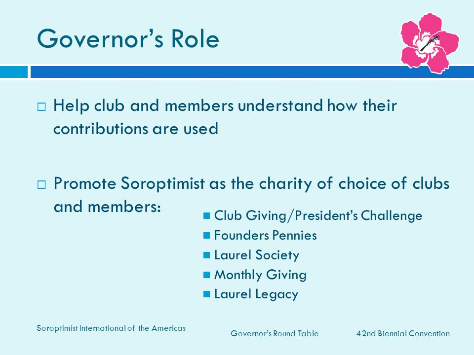 Governor's Round Table Governor's Role 42nd Biennial Convention Soroptimist International of the Americas  Help club and members understand how their