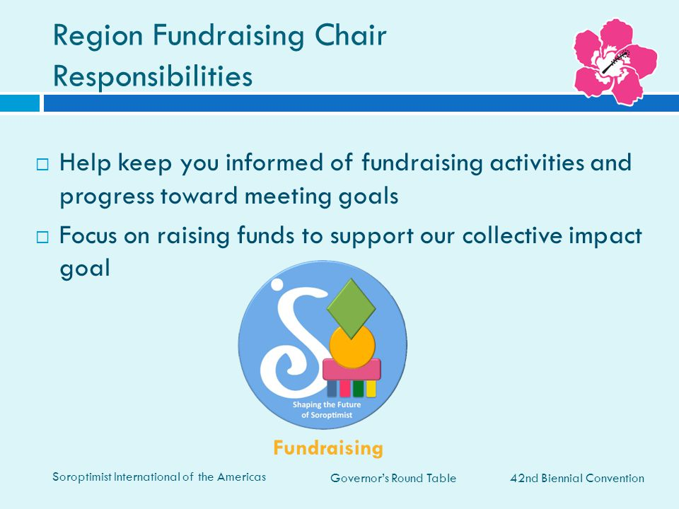 Governor's Round Table Region Fundraising Chair Responsibilities  Help keep you informed of fundraising activities and progress toward meeting goals
