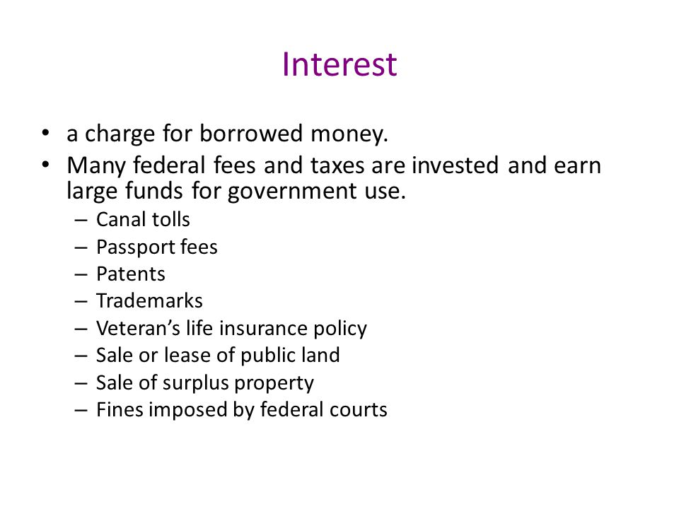 Interest a charge for borrowed money.