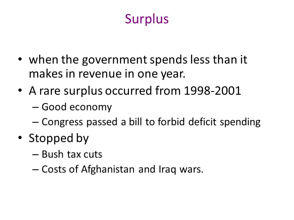 Surplus when the government spends less than it makes in revenue in one year.