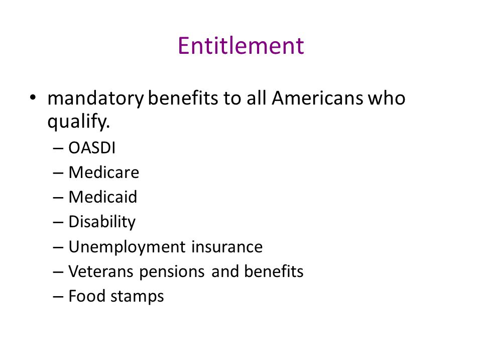 Entitlement mandatory benefits to all Americans who qualify.