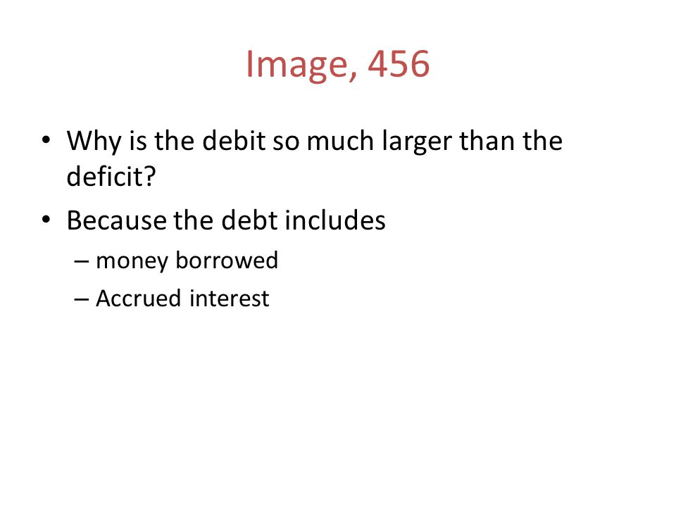 Image, 456 Why is the debit so much larger than the deficit.