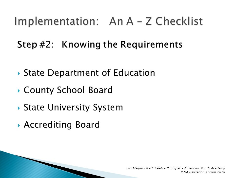 Step #2:Knowing the Requirements  State Department of Education  County School Board  State University System  Accrediting Board Sr.