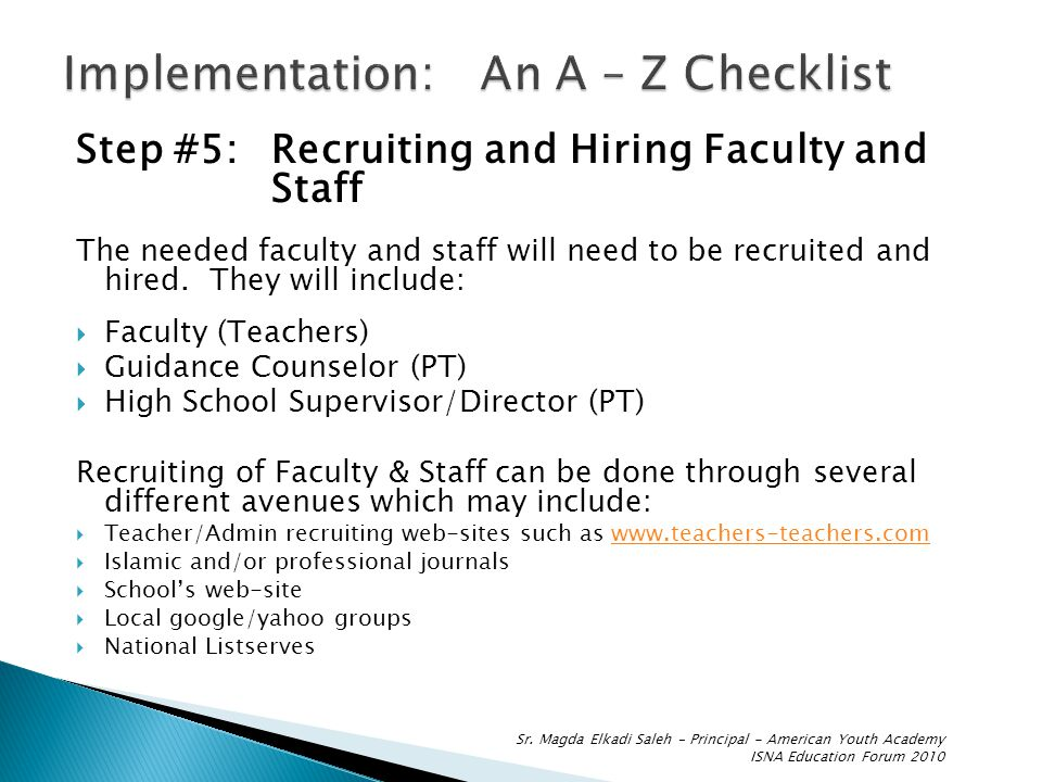 Step #5:Recruiting and Hiring Faculty and Staff The needed faculty and staff will need to be recruited and hired.