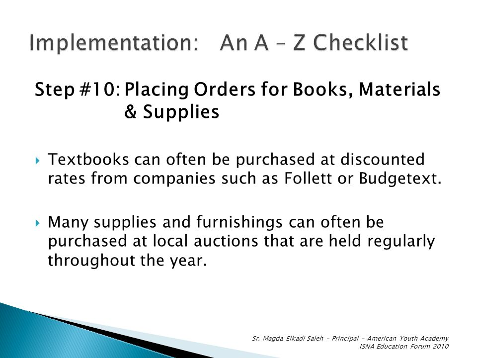 Step #10:Placing Orders for Books, Materials & Supplies  Textbooks can often be purchased at discounted rates from companies such as Follett or Budgetext.
