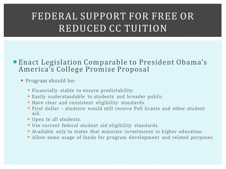  Enact Legislation Comparable to President Obama's America's College Promise Proposal  Program should be:  Financially stable to ensure predictability.