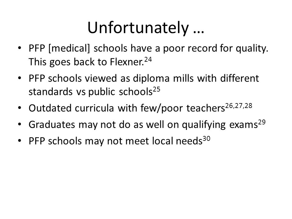 Unfortunately … PFP [medical] schools have a poor record for quality. This goes back to Flexner. 24 PFP schools viewed as diploma mills with different