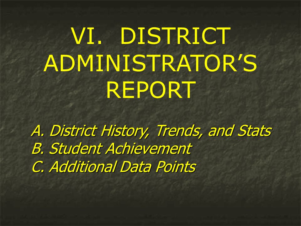 VI. DISTRICT ADMINISTRATOR'S REPORT A. District History, Trends, and Stats B.