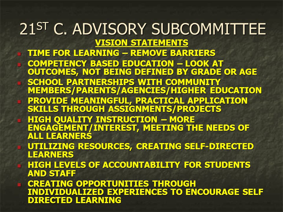 21 ST C. ADVISORY SUBCOMMITTEE VISION STATEMENTS TIME FOR LEARNING – REMOVE BARRIERS TIME FOR LEARNING – REMOVE BARRIERS COMPETENCY BASED EDUCATION –