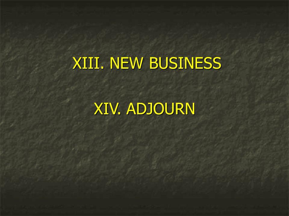 XIII. NEW BUSINESS XIV. ADJOURN
