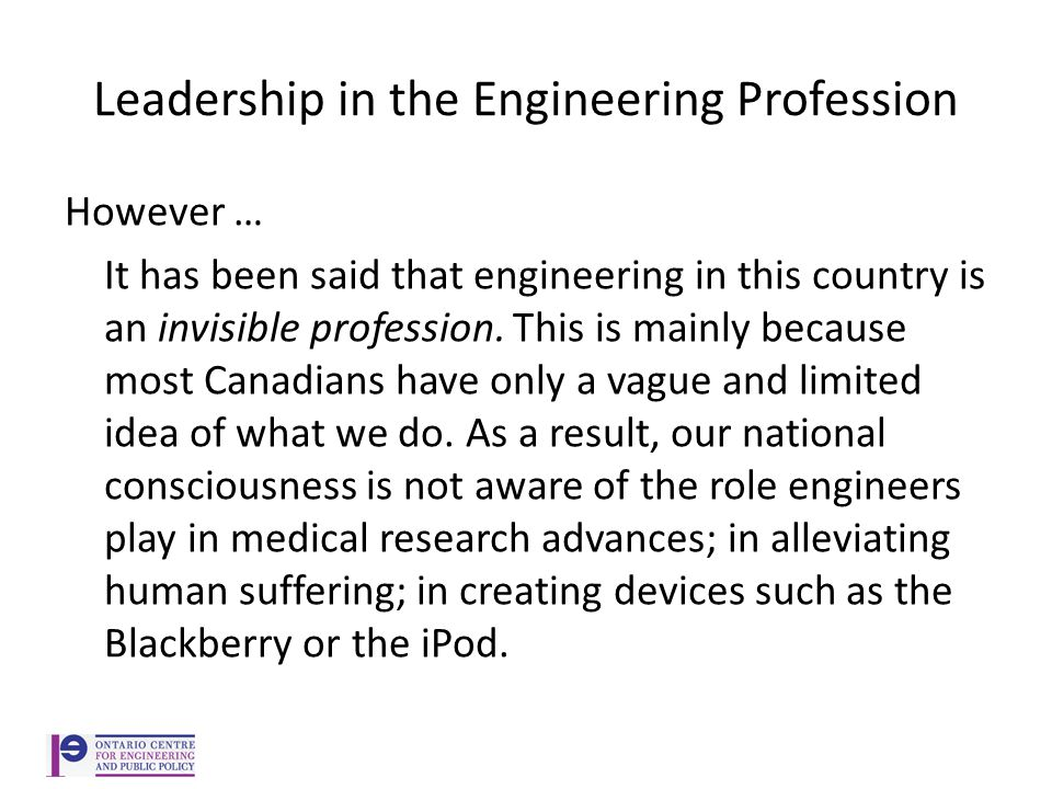 However … It has been said that engineering in this country is an invisible profession.