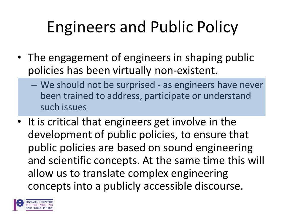 Engineers and Public Policy The engagement of engineers in shaping public policies has been virtually non-existent.