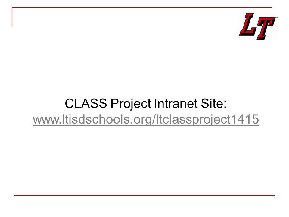 CLASS Project Intranet Site: www.ltisdschools.org/ltclassproject1415