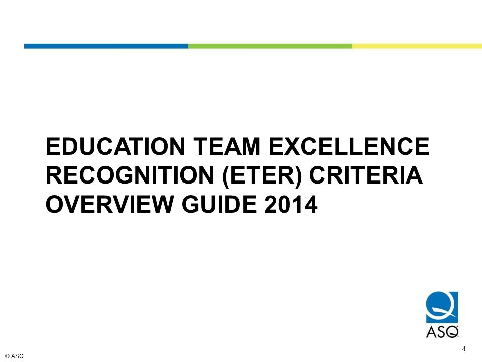 © ASQ 4 EDUCATION TEAM EXCELLENCE RECOGNITION (ETER) CRITERIA OVERVIEW GUIDE 2014