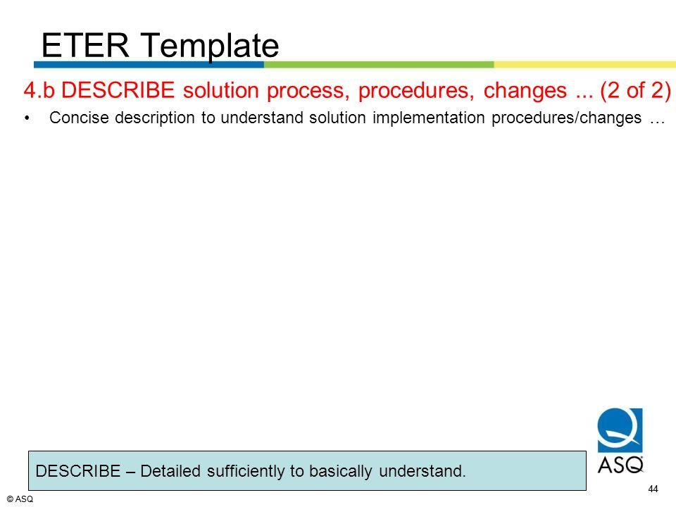 © ASQ 44 © ASQ 4.b DESCRIBE solution process, procedures, changes...