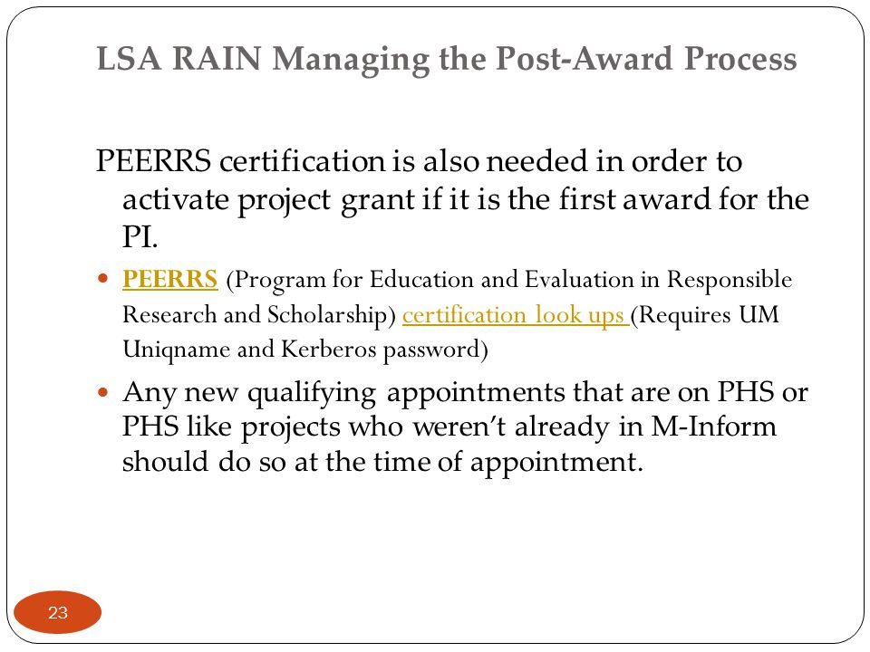 LSA RAIN Managing the Post-Award Process PEERRS certification is also needed in order to activate project grant if it is the first award for the PI.