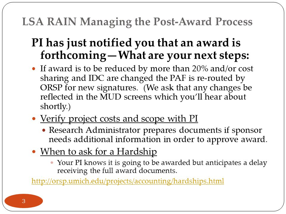 LSA RAIN Managing the Post-Award Process 7471s created—It's mandatory in our College Justify A21 sensitive items here if they are to be direct charged Create all sub-awards and ask the departments to review and sign Revisit Resource Commitments : Effort, Cost Sharing, Sub-awards, Subcontracts Alert IT staff that proposal has been funded so they can review the Data Management Plan for implementation.