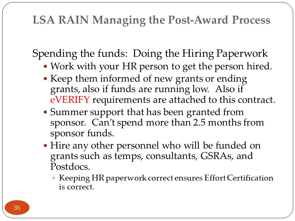 LSA RAIN Managing the Post-Award Process Spending the funds: Doing the Hiring Paperwork Work with your HR person to get the person hired. Keep them in