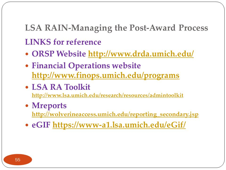 LSA RAIN-Managing the Post-Award Process LINKS for reference ORSP Website http://www.drda.umich.edu/http://www.drda.umich.edu/ Financial Operations we