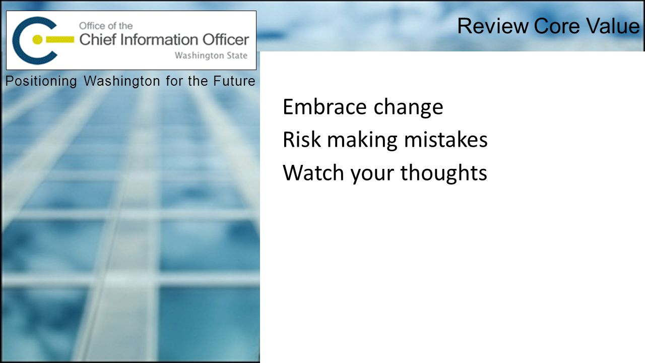 Review Core Value Positioning Washington for the Future Embrace change Risk making mistakes Watch your thoughts