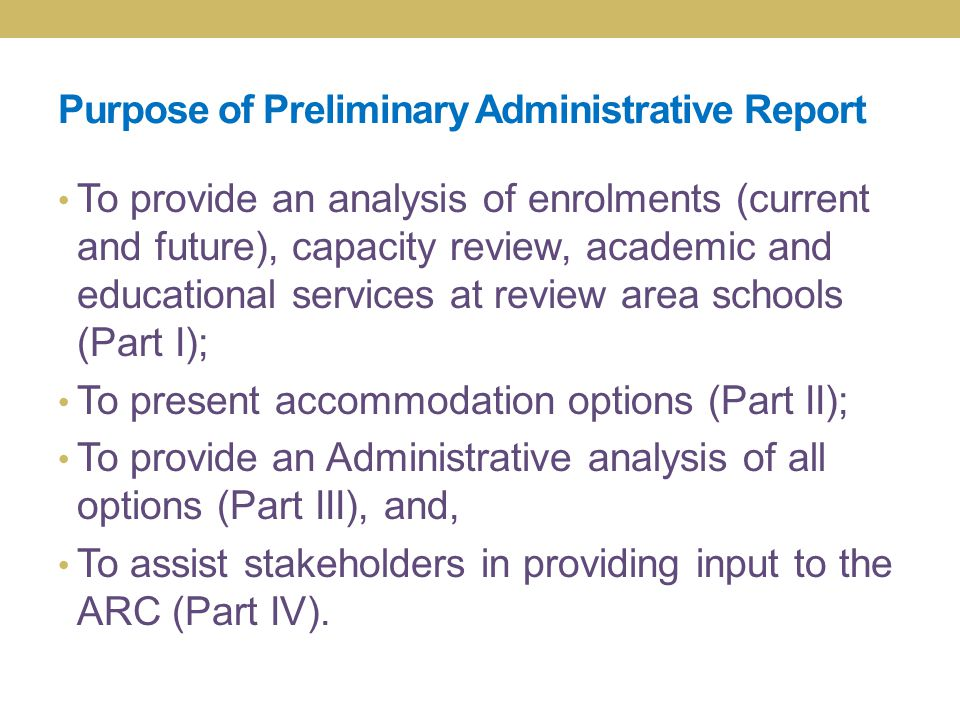 Purpose of Preliminary Administrative Report To provide an analysis of enrolments (current and future), capacity review, academic and educational serv