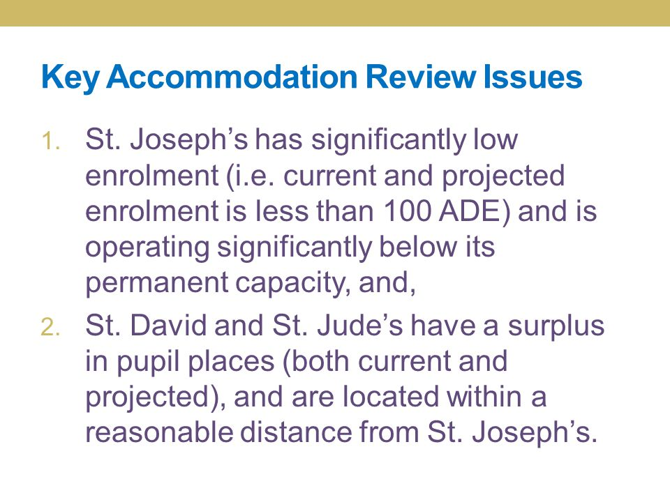 Key Accommodation Review Issues 1. St. Joseph's has significantly low enrolment (i.e.