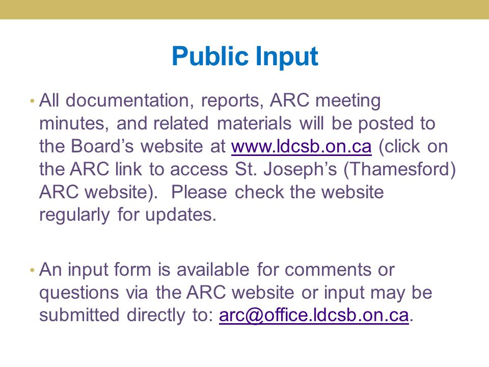 Public Input All documentation, reports, ARC meeting minutes, and related materials will be posted to the Board's website at www.ldcsb.on.ca (click on the ARC link to access St.