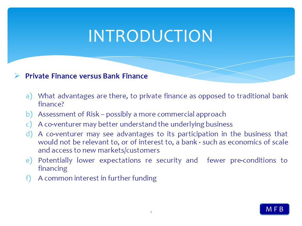  Private Finance versus Bank Finance a)What advantages are there, to private finance as opposed to traditional bank finance? b)Assessment of Risk – p
