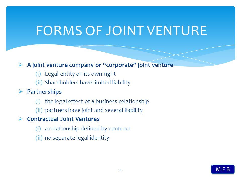  A joint venture company or corporate joint venture (i) Legal entity on its own right (ii)Shareholders have limited liability  Partnerships (i) the legal effect of a business relationship (ii) partners have joint and several liability  Contractual Joint Ventures (i) a relationship defined by contract (ii)no separate legal identity 5 FORMS OF JOINT VENTURE